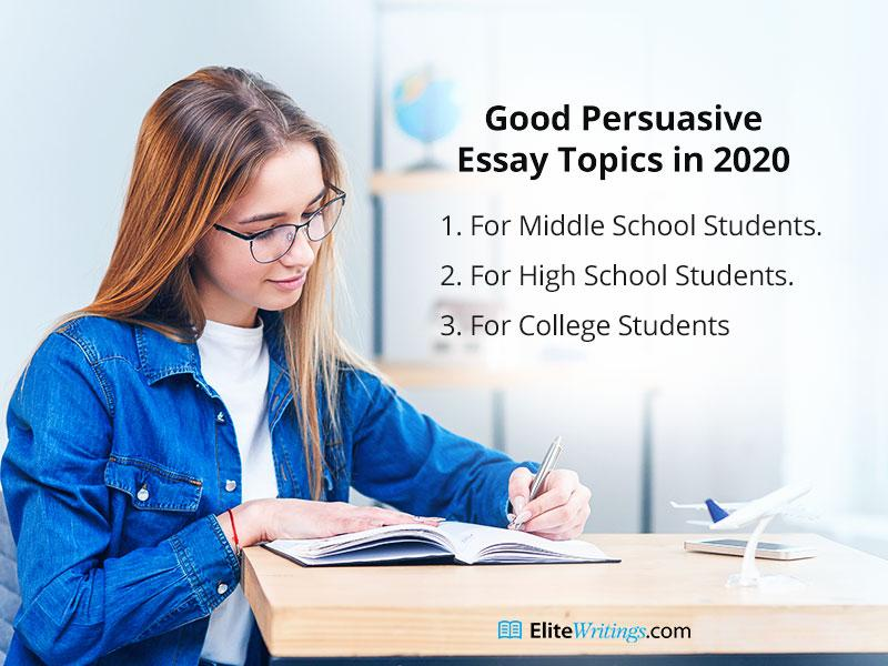 Good Persuasive Essay Topics in 2020 for Middle School, High School, and College Students