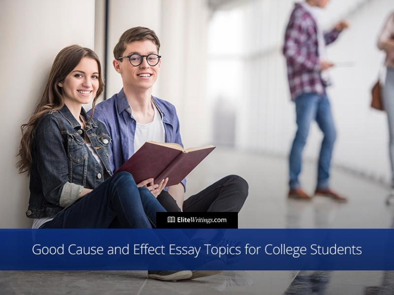 Good Cause and Effect Essay Topics for College Student