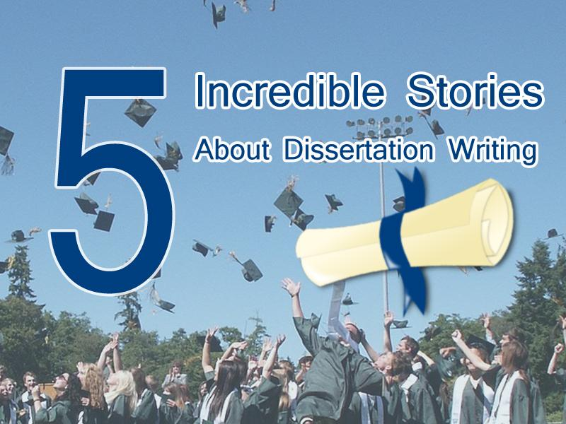 Incredible Stories About Dissertation Writing