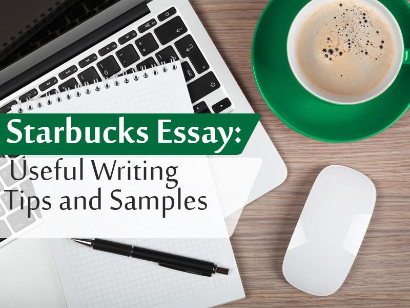 starbucks essay great writing tips and samples
