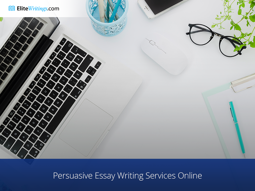 Persuasive Essay Writing Services Online