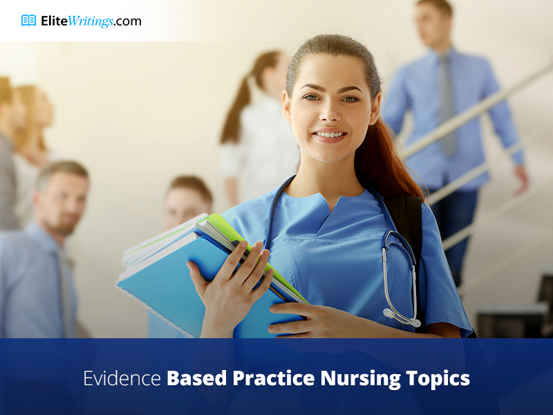 Evidence-Based Practice Nursing Topics