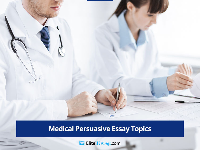 Persuasive Topics to Write about in Medical Essay