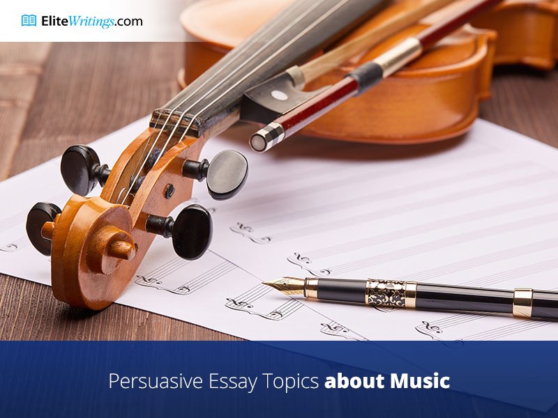 Persuasive Essay Topics about Music