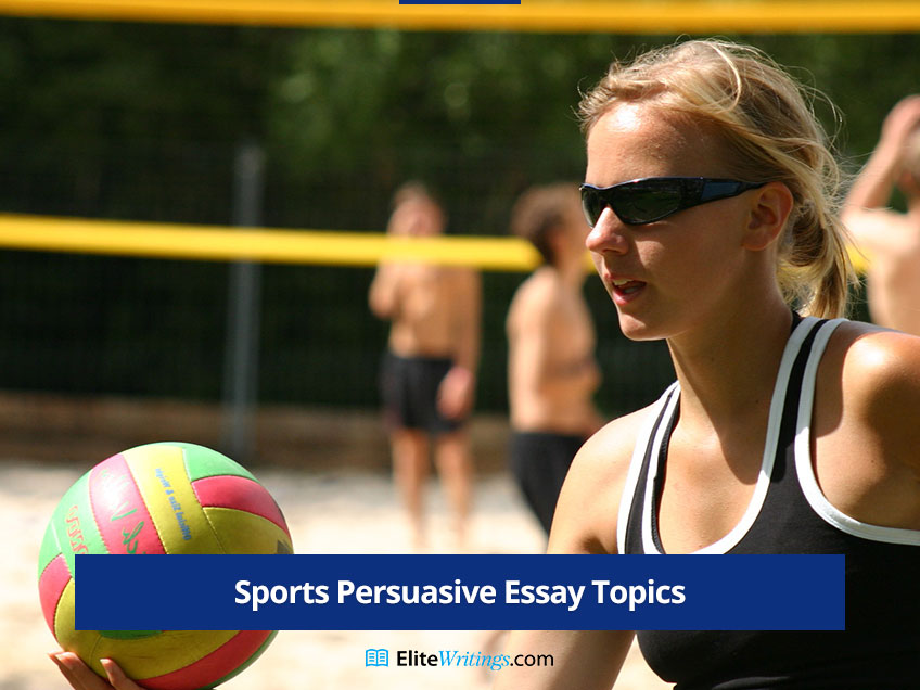 Persuasive Topics for Essay about Sports